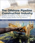 The Offshore Pipeline Construction Industry: Activity Modeling and Cost Estimation in the U.S Gulf of Mexico Cover Image