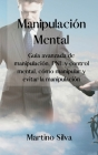 Manipulación Mental: Advanced guide to manipulation, NLP and mind control, how to manipulate and avoid manipulation.(SPANISH EDITION). Cover Image