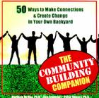The Community Building Companion: 50 Ways to Make Connections & Create Change in Your Own Backyard Cover Image