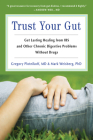 Trust Your Gut: Heal from IBS and Other Chronic Stomach Problems Without Drugs Cover Image
