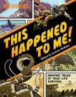 This Happened to Me!: A Graphic Collection of True Adventure Tales Cover Image