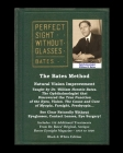 The Bates Method - Perfect Sight Without Glasses - Natural Vision Improvement Taught by Ophthalmologist William Horatio Bates: See Clear Naturally Wit Cover Image