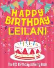 Happy Birthday Leilani - The Big Birthday Activity Book: (Personalized Children's Activity Book) Cover Image