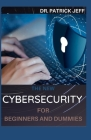 The New Cybersecurity for Beginners and Dummies: Extensive Guide To Getting Started In Cybersecurity Cover Image