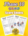 Phase 10 Dice Score Sheets: 130 Large Score Pads for Scorekeeping - Phase 10 Score Cards - Phase 10 Score Pads with Size 8.5 x 11 inches Cover Image