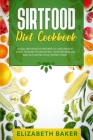 Sirtfood Diet Cookbook: Quick and Healthy Recipes to Lose Weight. Start to Burn Fat Boosting Your Metabolism and Activating Your Skinny Gene. Cover Image