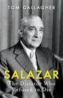 Salazar: The Dictator Who Refused to Die Cover Image