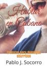 Hablar en Cubano: Crónicas para domingos aburridos Cover Image