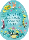 Easter Makes Me Feel Robin's Egg Blue (Crayola) Cover Image