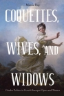 Coquettes, Wives, and Widows: Gender Politics in French Baroque Opera and Theater (Eastman Studies in Music) Cover Image