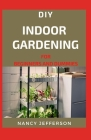 DIY Indoor Gardening For Beginners and Dummies Cover Image