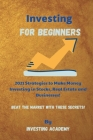 Investing for Beginners: 2021 Strategies to Make Money Investing in Stocks, Real Estate and Businesses - Beat the Market with these Secrets! Cover Image