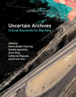 Uncertain Archives: Critical Keywords for Big Data Cover Image