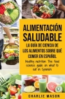 Alimentación saludable La guía de ciencia de los alimentos sobre qué comer en español/ Healthy nutrition The food science guide on what to eat in Span Cover Image