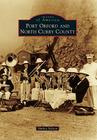 Port Orford and North Curry County (Images of America (Arcadia Publishing)) Cover Image