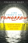 Like There's No Tomorrow: Climate Crisis, Eco-Anxiety and God Cover Image