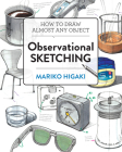 Observational Sketching: Hone Your Artistic Skills by Learning How to Observe and Sketch Everyday Objects Cover Image
