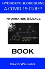 Hydroxychloroquine. The Potential Covid 19 Cure.: Information And Usage. Cover Image