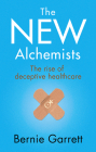 The New Alchemists: The Rise of Deceptive Healthcare Cover Image