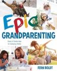 Epic Grandparenting: Dozens of Creative Ideas for Entertaining Children Cover Image