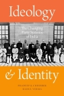 Ideology and Identity: The Changing Party Systems of India Cover Image