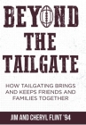 Beyond the Tailgate: How Tailgating Brings and Keeps Friends and Families Together Cover Image