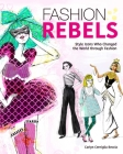 Fashion Rebels: Style Icons Who Changed the World through Fashion Cover Image