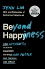 Beyond Happiness: How Authentic Leaders Prioritize Purpose and People for Growth and Impact Cover Image