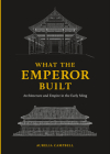 What the Emperor Built: Architecture and Empire in the Early Ming Cover Image