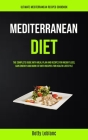 Mediterranean Diet: The Complete Guide With Meal Plan And Recipes For Weight Loss, Gain Energy And Burn Fat With Recipes For Health Lifest Cover Image
