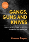 Gangs, Guns and Knives: Activities and Lesson Plans to Raise Awareness with Young People Aged 14-19 about the Risks and Realities of Gang-Rela Cover Image