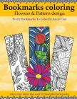 Bookmarks Coloring: Flowers and Pattern design: Pretty bookmarks to color: relax your mind and soul for beautiful bookmarks Cover Image