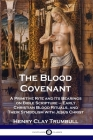 The Blood Covenant: A Primitive Rite and Its Bearings on Bible Scripture - Early Christian Blood Rituals, and Their Symbolism with Jesus C Cover Image
