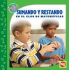 Sumando y Restando en el Club de Matematicas (Las Matematicas En Nuestro Mundo/Math in Our World) Cover Image