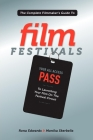 The Complete Filmmaker's Guide to Film Festivals: Your All Access Pass to Launching Your Film on the Festival Circuit Cover Image