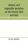 Animal and vegetable parasites of the human skin and hair Cover Image