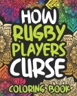 How Rugby Players Curse: Swearing Coloring Book For Adults, Funny Rugby Lovers Gift Idea For Boys Or Men Cover Image