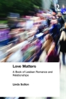 Love Matters: A Book of Lesbian Romance and Relationships (Haworth Innovations in Feminist Studies) Cover Image