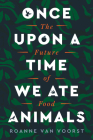 Once Upon a Time We Ate Animals: The Future of Food Cover Image