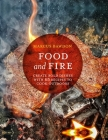 Food and Fire: Create bold dishes with 65 recipes to cook outdoors Cover Image