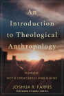 An Introduction to Theological Anthropology: Humans, Both Creaturely and Divine Cover Image