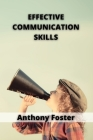 Effective Communication Skills: how to have Better Communication and Conversations in Business, Life, Marriage and Relationships. Develop your way of Cover Image