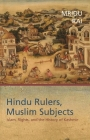 Hindu Rulers, Muslim Subjects: Islam, Rights, and the History of Kashmir Cover Image