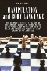 Manipulation and Body Language: The complete guide to the art of persuasion, discover things about dark psychology and learn how to read and influence Cover Image