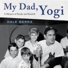 My Dad, Yogi Lib/E: A Memoir of Family and Baseball Cover Image