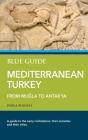 Blue Guide Mediterranean Turkey: From Muğla to Antakya Cover Image