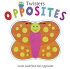 Opposites: Twist and Find the Opposite! (Twisters) Cover Image
