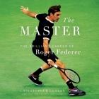 The Master Lib/E: The Brilliant Career of Roger Federer Cover Image