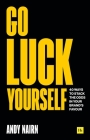 Go Luck Yourself: 40 Ways to Stack the Odds in Your Brand's Favour Cover Image