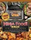 The Complete Ninja Foodi XL Pro Air Fryer Oven Cookbook: 1000-Day Quick, Easy, Tender And Crispy Ninja Foodi Recipes To Live Healthier and Happier Cover Image